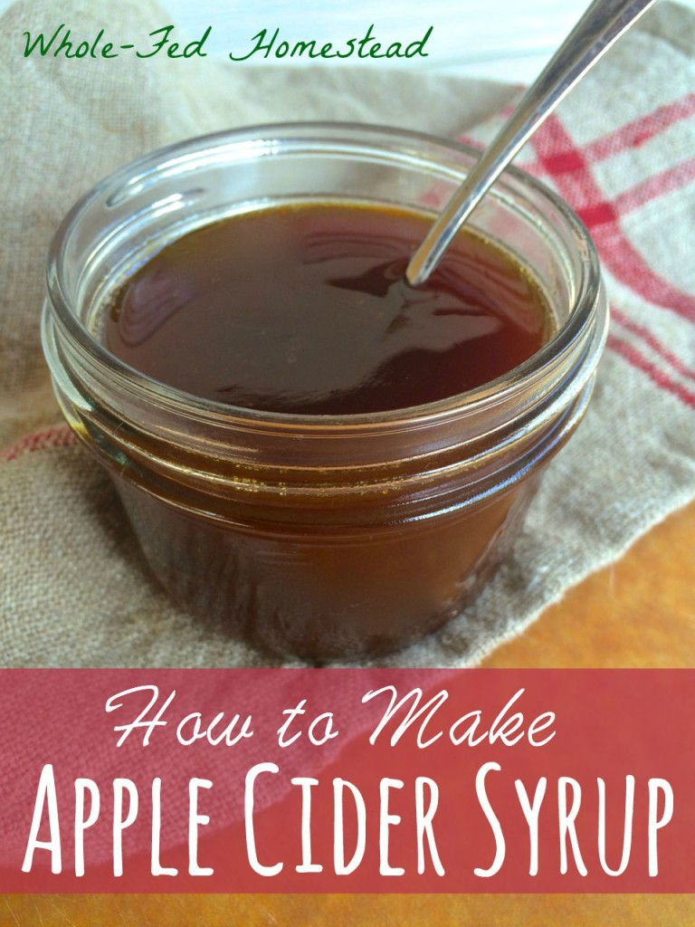 Apple Cider Syrup: What to do with all those apples! Whole-Fed Homestead