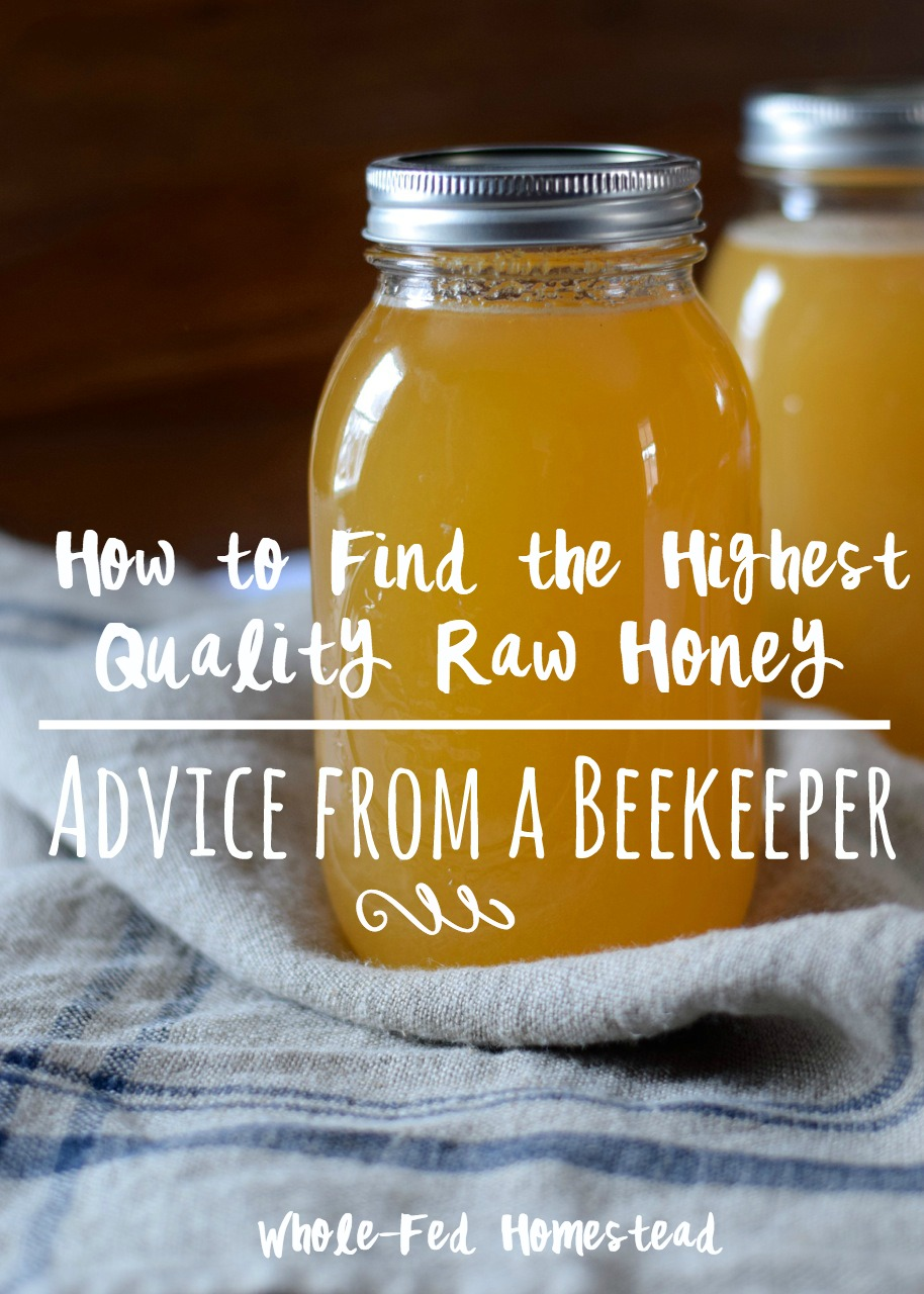 How to Find the Highest Quality Raw Honey - Advice from a Beekeeper | Whole-Fed Homestead