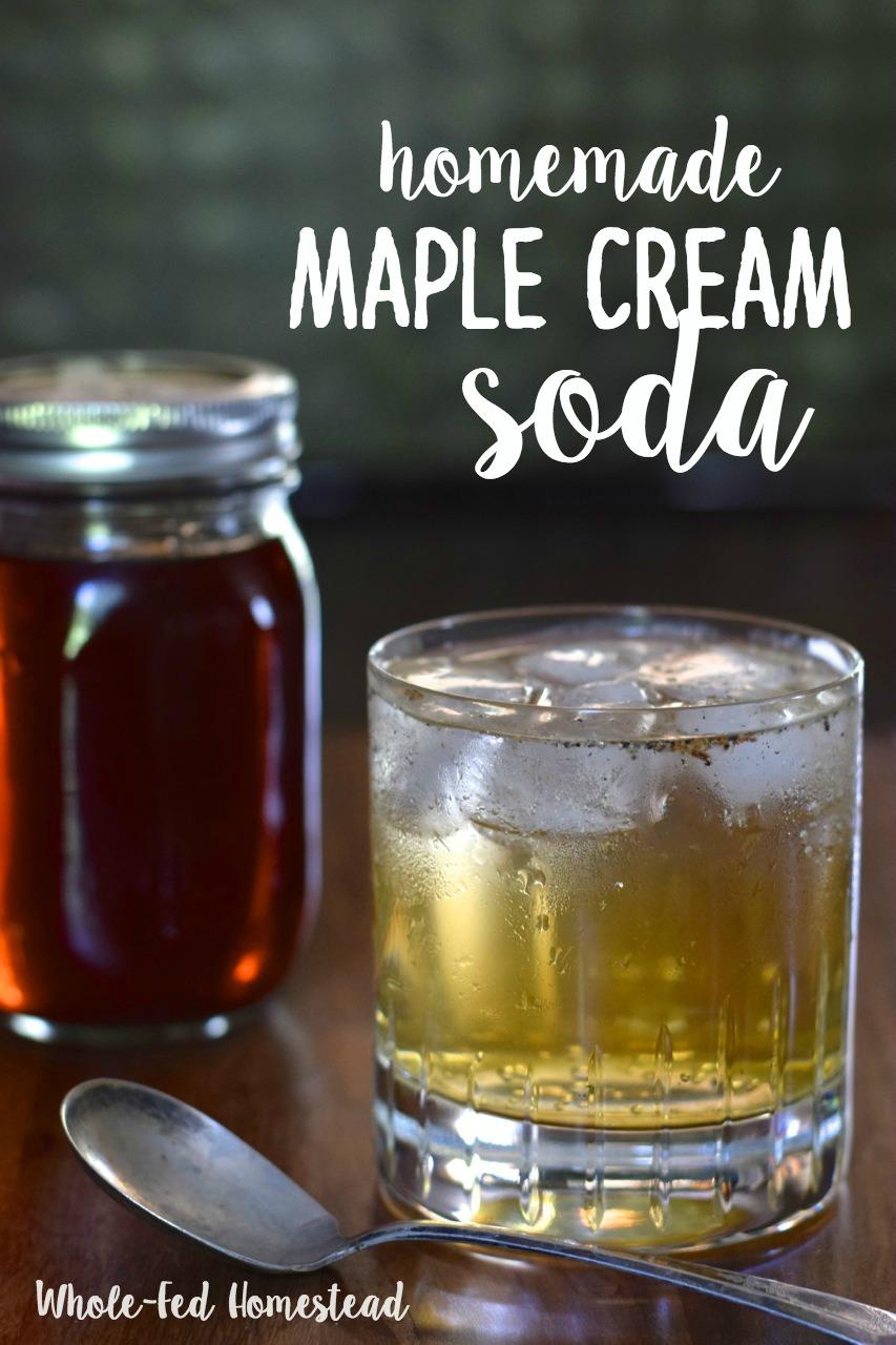 Homemade Maple Cream Soda | Whole-Fed Homestead