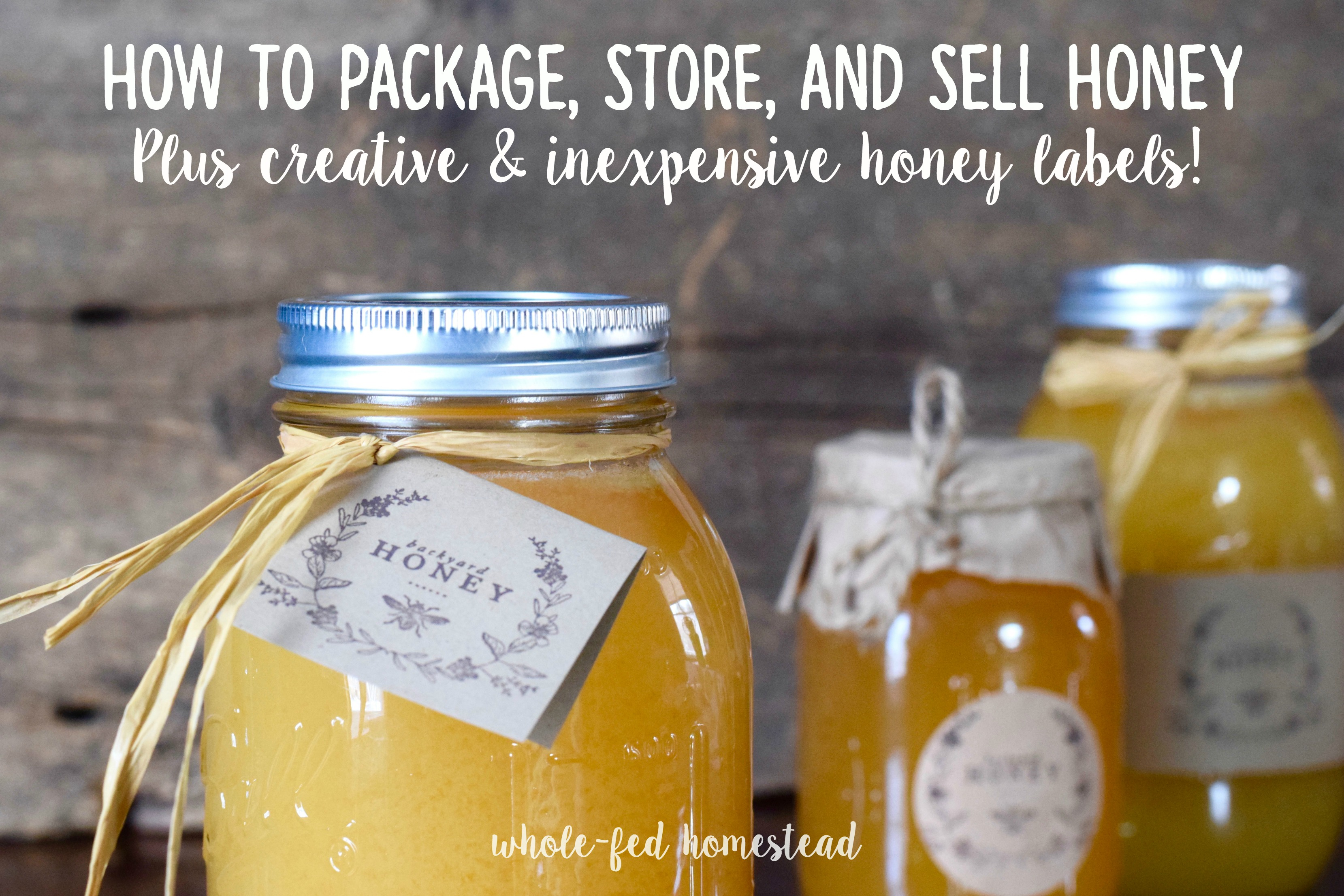 How to Package, Store, and Sell Honey, plus Creative & Inexpensive Honey Labels | Whole-Fed Homestead