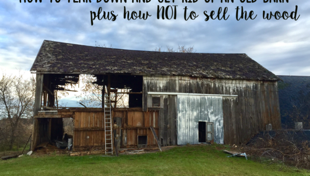 How to Tear Down and Get Rid of an Old Barn, Plus How NOT to Sell the Wood!