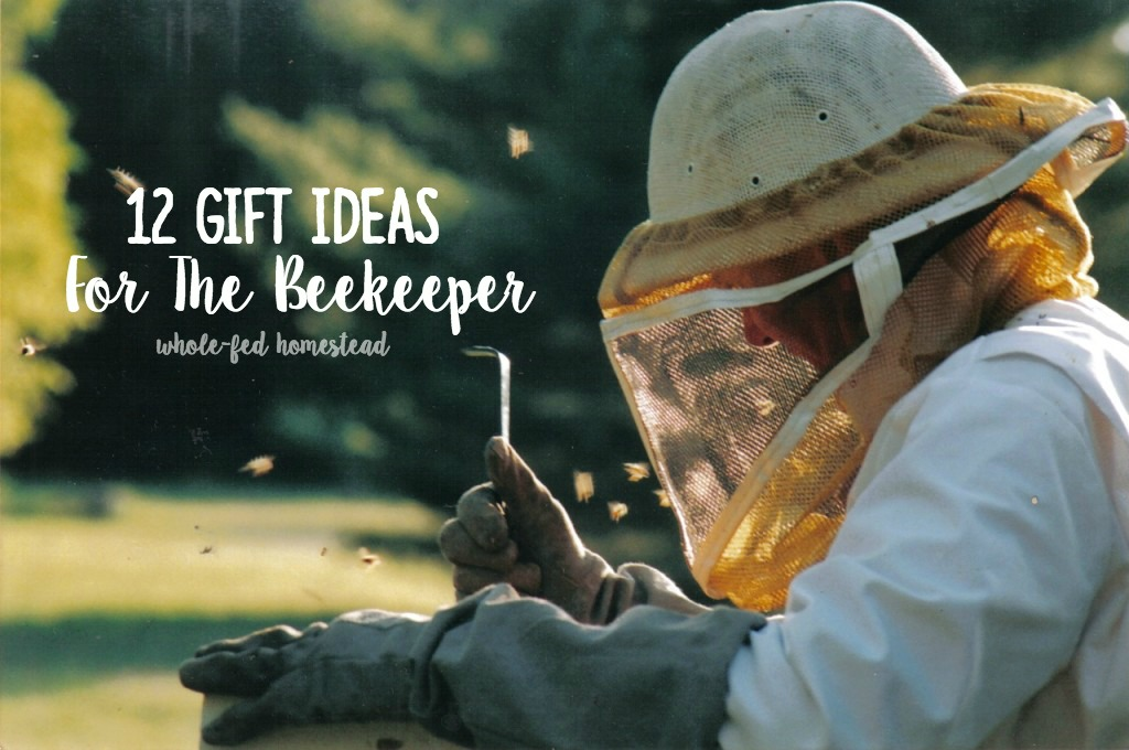 12 Gifts for the Beekeeper - Honey Bee Gift Ideas | Whole-Fed Homestead
