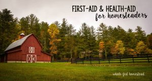 First Aid & Health Aid for Homesteaders (and Everyone)
